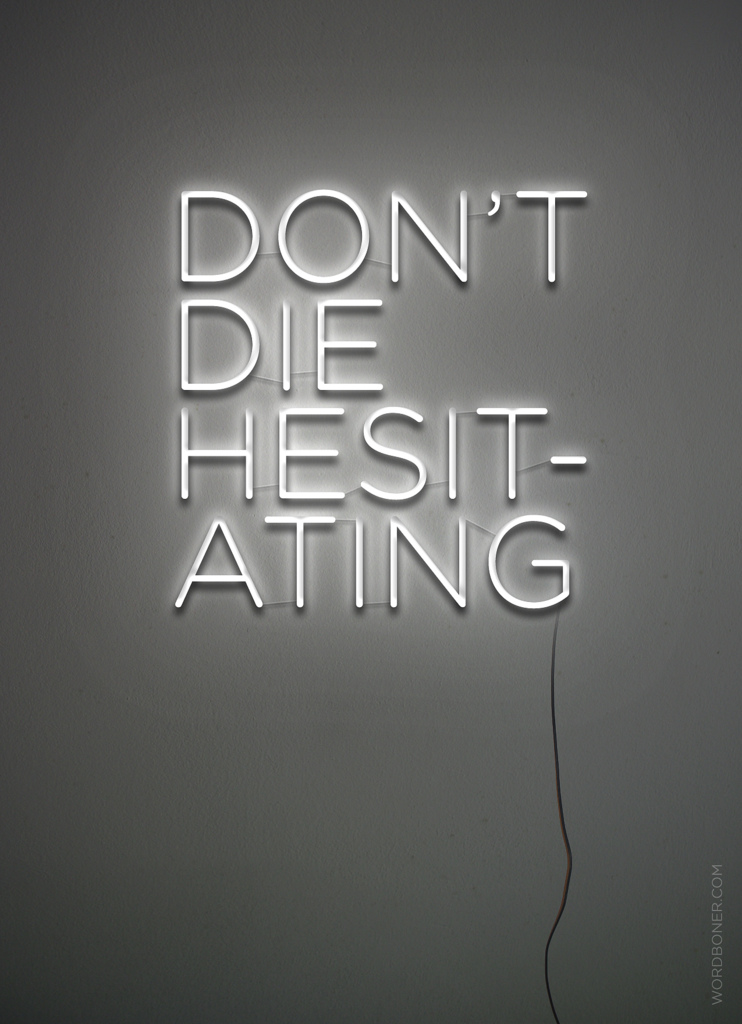 dont die hesitating